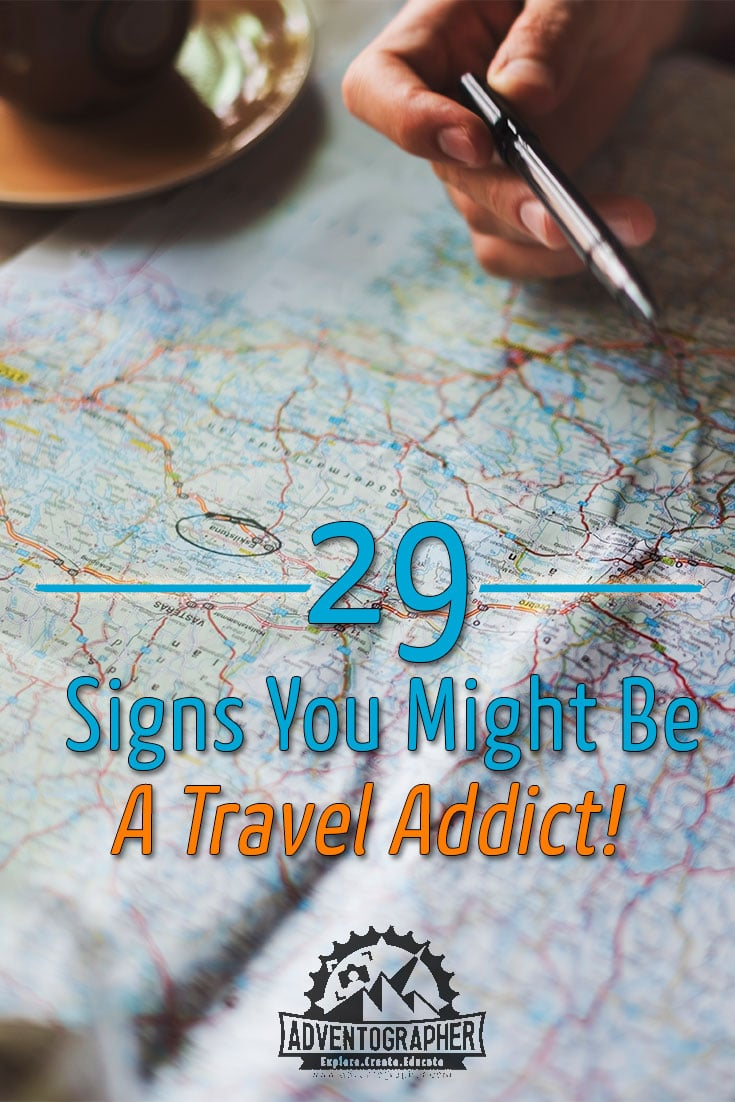 29 Signs that you might be a travel addict - Adventographer travel & photography blog